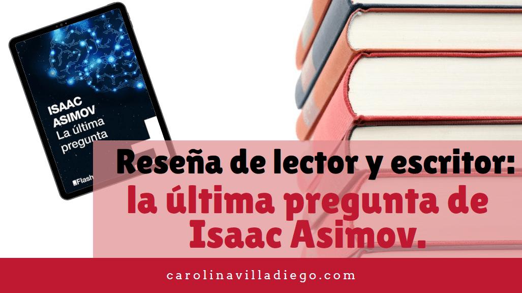 Reseña como lector y escritor: La última pregunta de Asimov