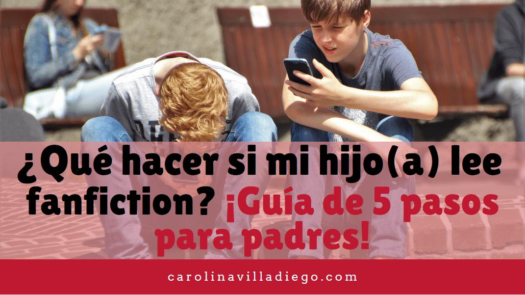 ¿Qué hacer si mi hijo lee fanfiction? ¡Guía de 5 pasos para padres!